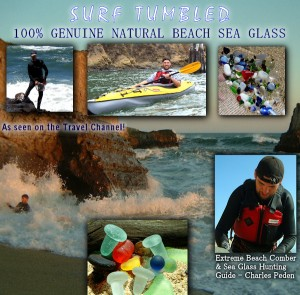 A collection of photographs depicting Charles Peden searching and hunting for sea glass. Text says Surf Tumbled 100% Genuine Natural Beach Glass, as seen on the Travel Channel. Background photo is a rugged beach with rocky cliffs and sand with waves crashing around Peden as he hunts for seaglass. Middle photo is Peden in a kayak and the bottom features a bright and colorful collection of bottle stoppers, marbles and other sea tumbled treasures.