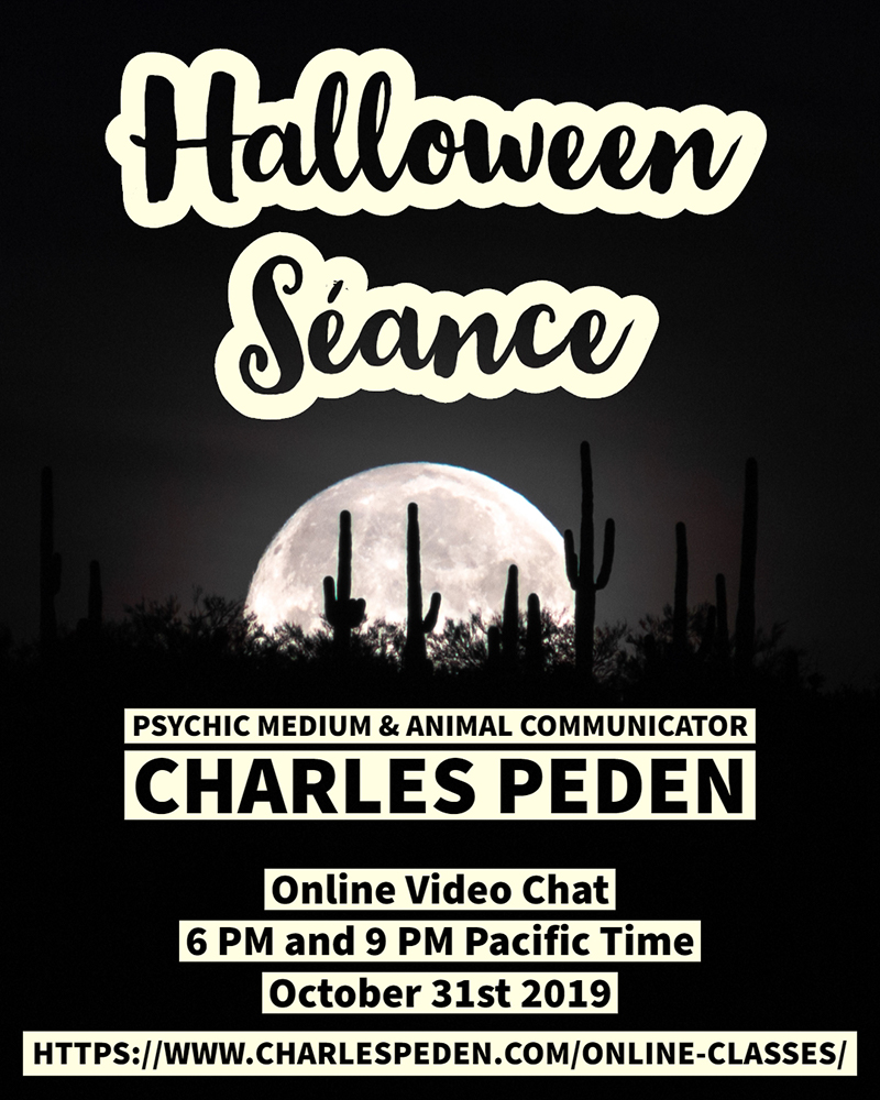 Black poster advertising Halloween Seance 2019 with psychic medium and animal communicator Charles Peden. Online on October 31st 2019. A full moon rising behind saguaro cacti n the Sonoran Desert is featured in the middle of the poster.